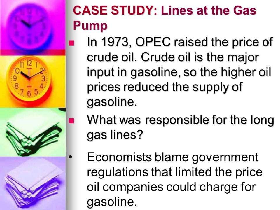 CASE STUDY: Lines at the Gas Pump In 1973, OPEC raised the price of crude oil. Crude oil is the major input in gasoline, so the higher oil prices redu