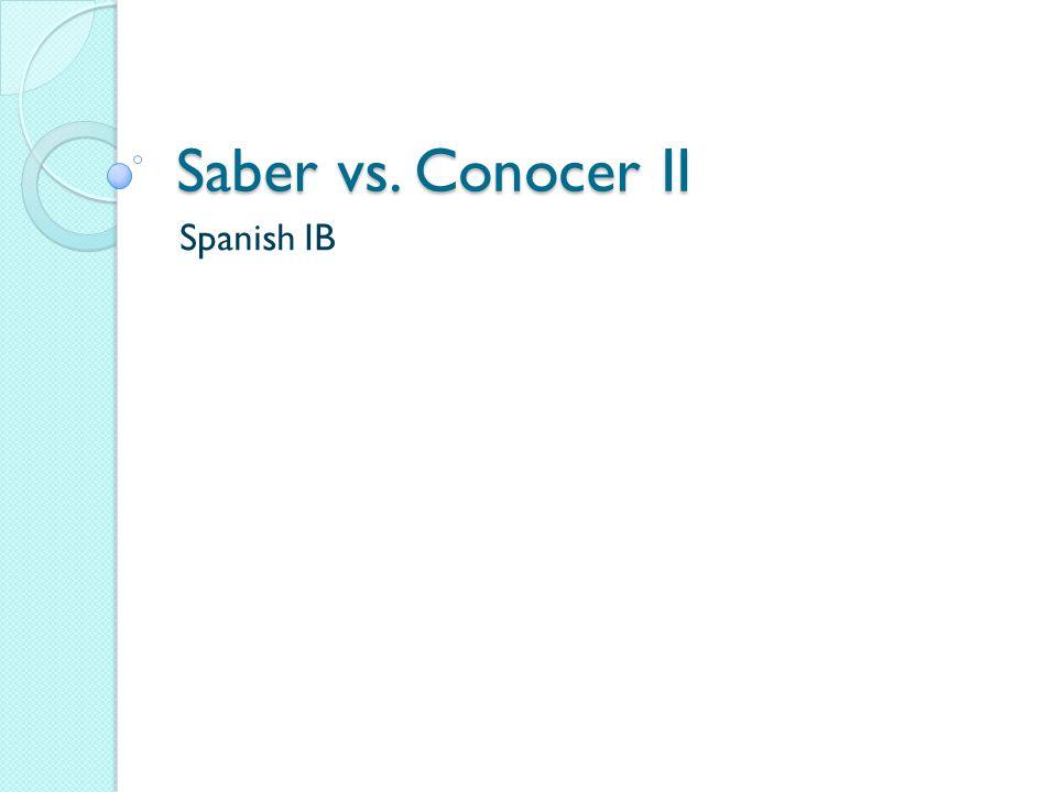 Saber vs. Conocer II Spanish IB