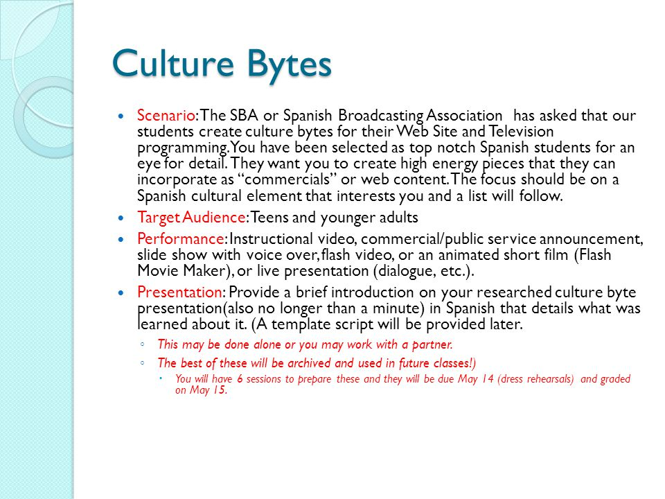 Culture Bytes Scenario: The SBA or Spanish Broadcasting Association has asked that our students create culture bytes for their Web Site and Television