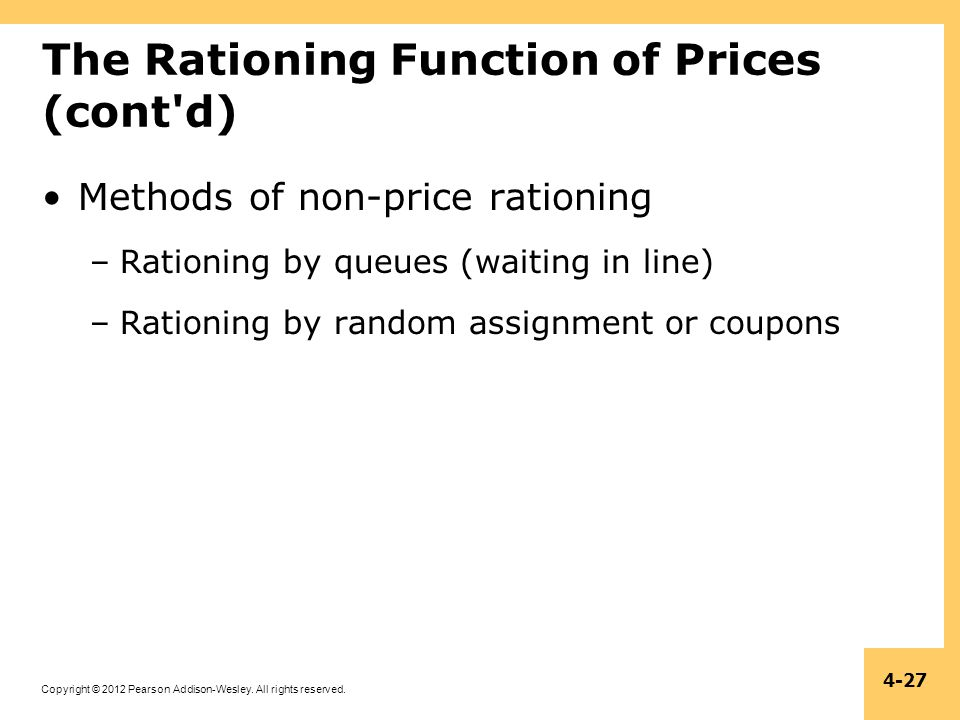 Copyright © 2012 Pearson Addison-Wesley. All rights reserved. 4-27 The Rationing Function of Prices (cont'd) Methods of non-price rationing –Rationing