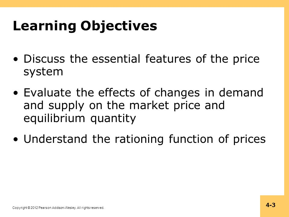 Copyright © 2012 Pearson Addison-Wesley. All rights reserved. 4-3 Learning Objectives Discuss the essential features of the price system Evaluate the