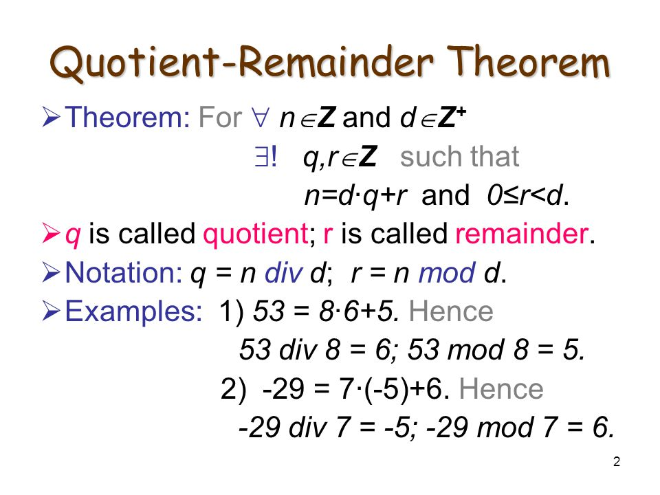 2 Quotient-Remainder Theorem Theorem: For n Z and d Z + .