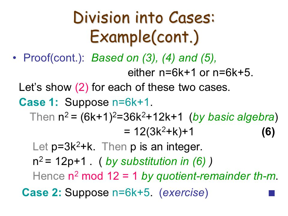 Division into Cases: Example(cont.) Proof(cont.): Based on (3), (4) and (5), either n=6k+1 or n=6k+5.