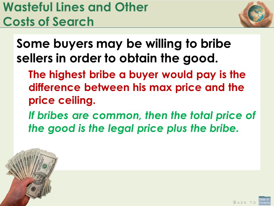 Wasteful Lines and Other Costs of Search Some buyers may be willing to bribe sellers in order to obtain the good. The highest bribe a buyer would pay