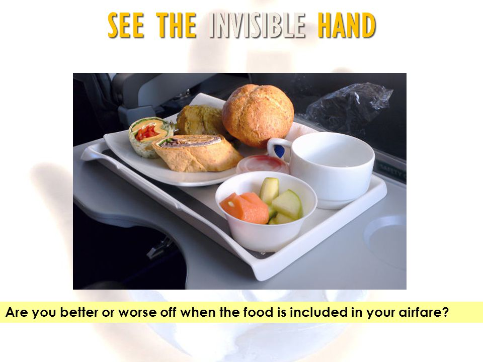 SEE THE INVISIBLE HAND Are you better or worse off when the food is included in your airfare?