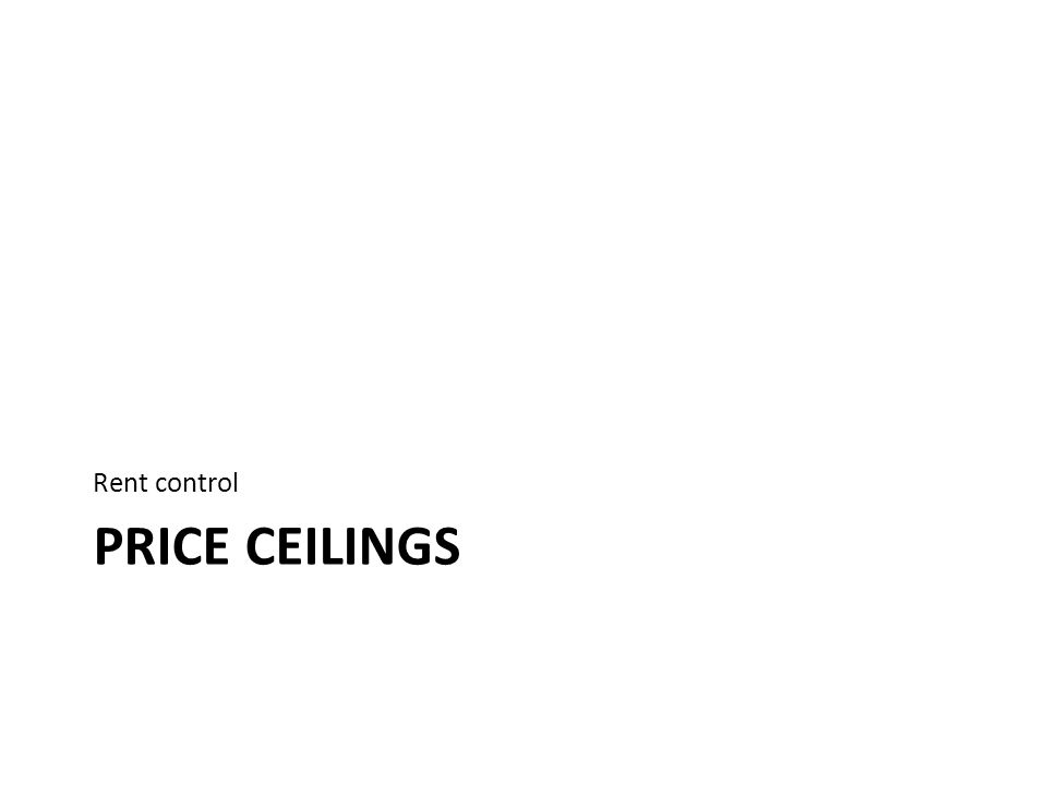 PRICE CEILINGS Rent control