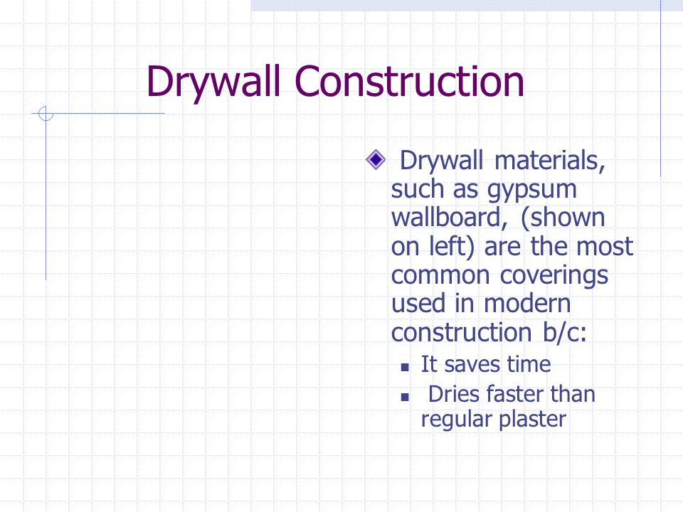 Drywall Construction Drywall materials, such as gypsum wallboard, (shown on left) are the most common coverings used in modern construction b/c: It sa
