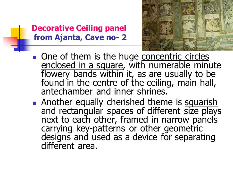 Decorative Ceiling panel from Ajanta, Cave no- 2 One of them is the huge concentric circles enclosed in a square, with numerable minute flowery bands