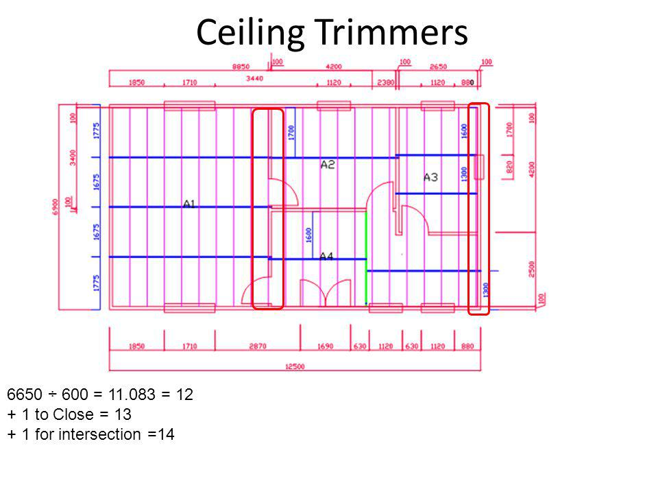 Ceiling Trimmers 6650 ÷ 600 = 11.083 = 12 + 1 to Close = 13 + 1 for intersection =14