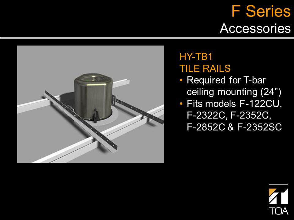 F Series Accessories HY-TB1 TILE RAILS Required for T-bar ceiling mounting (24) Fits models F-122CU, F-2322C, F-2352C, F-2852C & F-2352SC