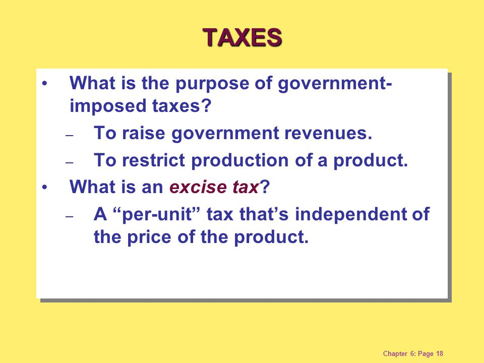 Chapter 6: Page 18 What is the purpose of government- imposed taxes.