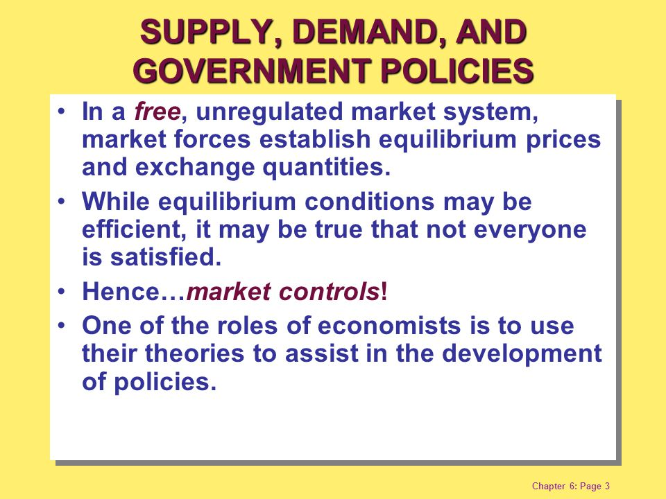 Chapter 6: Page 3 In a free, unregulated market system, market forces establish equilibrium prices and exchange quantities. While equilibrium conditio
