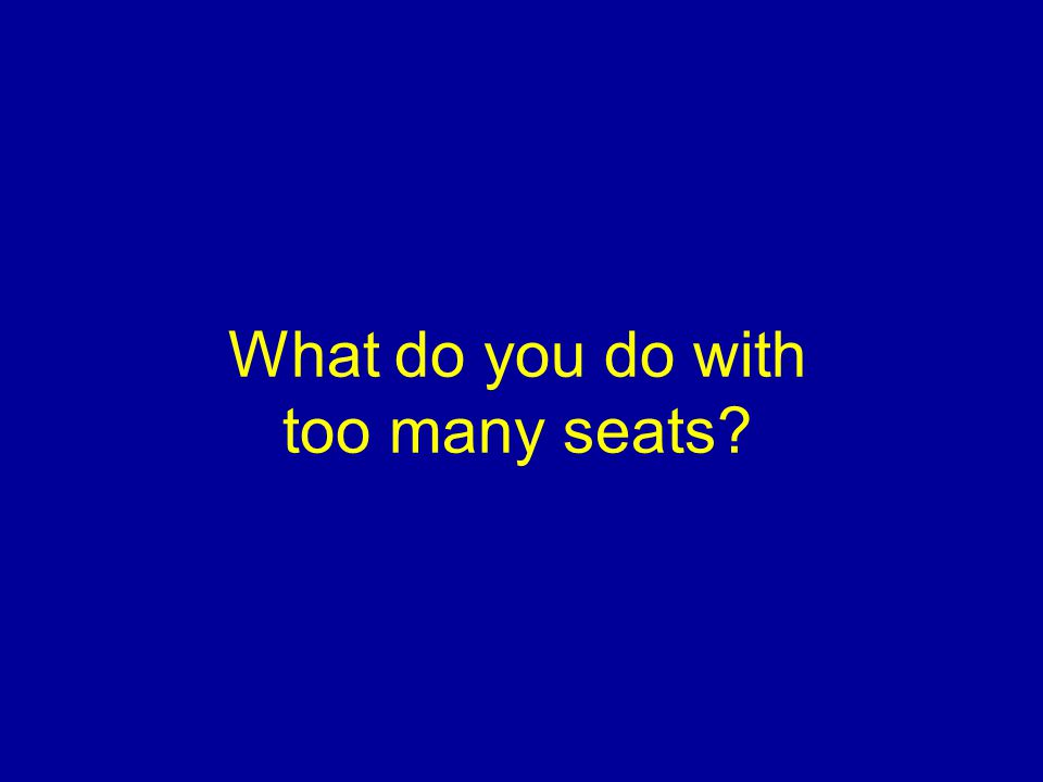 What do you do with too many seats