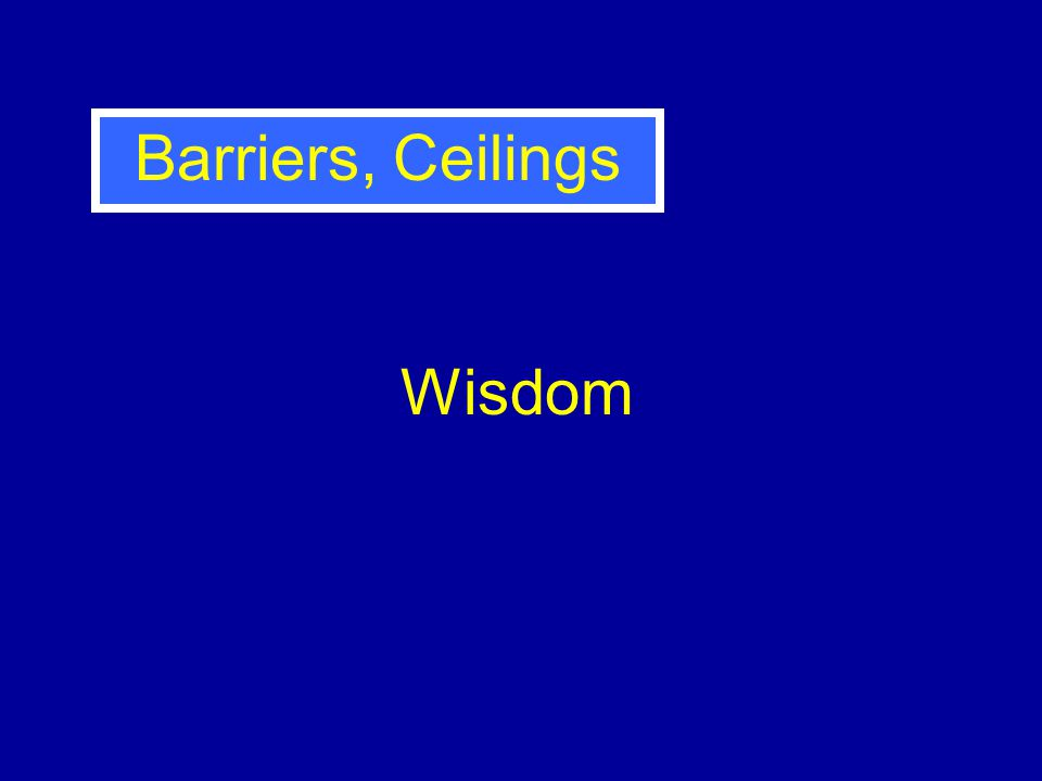 Wisdom Barriers, Ceilings
