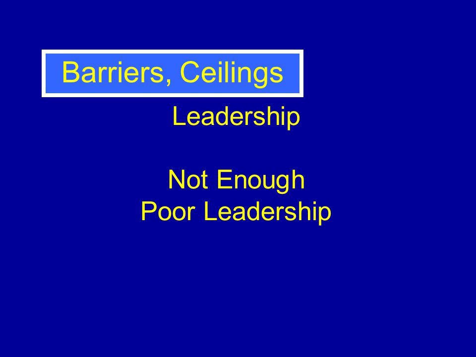 Leadership Not Enough Poor Leadership Barriers, Ceilings