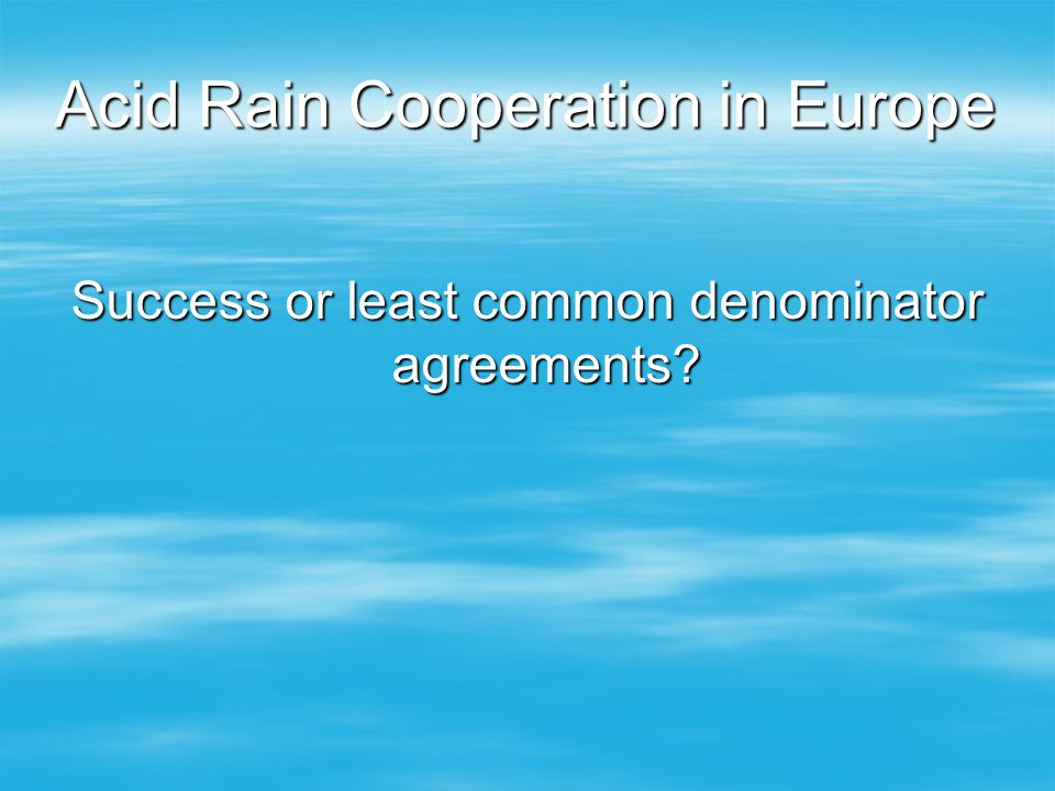 Acid Rain Cooperation in Europe Success or least common denominator agreements?