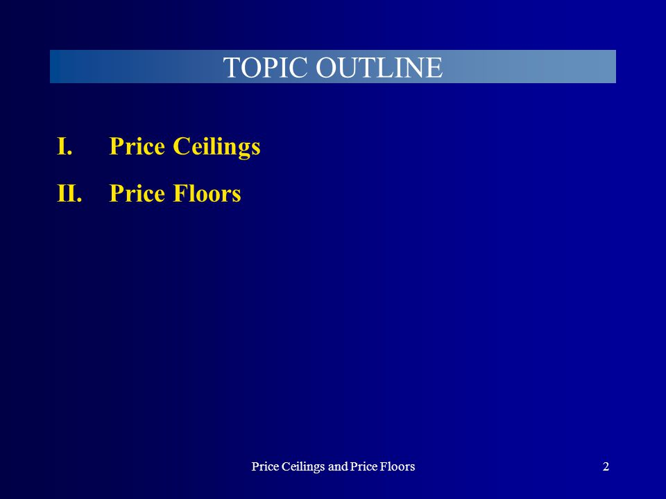 Price Ceilings and Price Floors2 I.Price Ceilings II.Price Floors TOPIC OUTLINE