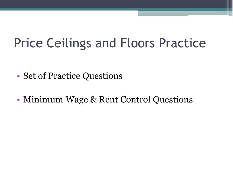 Price Ceilings and Floors Practice Set of Practice Questions Minimum Wage & Rent Control Questions