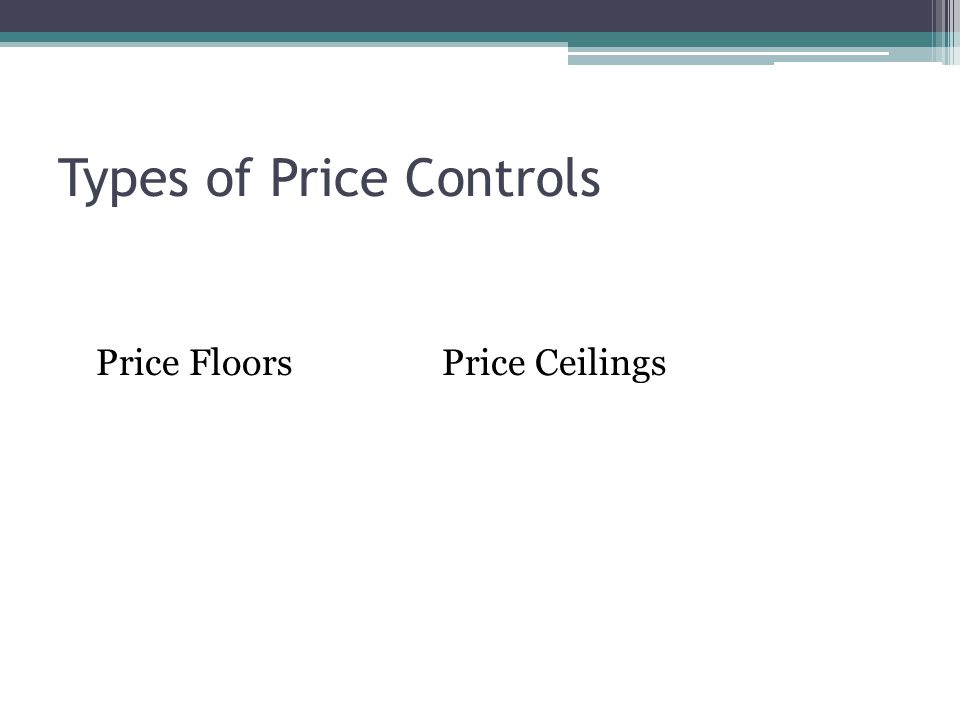 Types of Price Controls Price FloorsPrice Ceilings