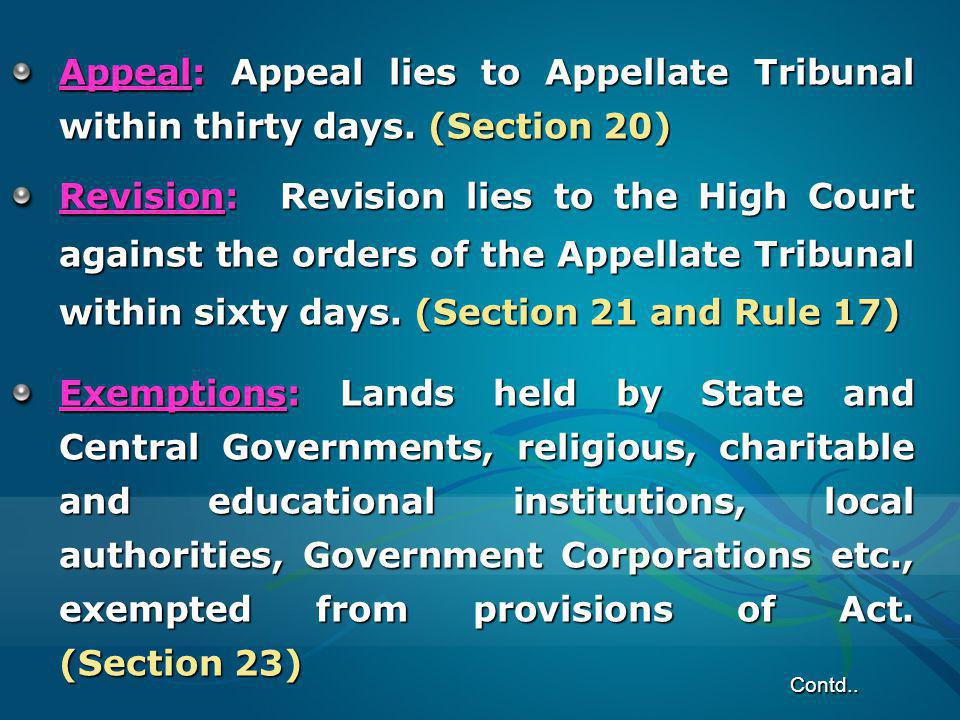 Appeal: Appeal lies to Appellate Tribunal within thirty days. (Section 20) Revision: Revision lies to the High Court against the orders of the Appella