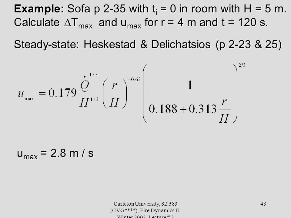 Carleton University, 82.583 (CVG****), Fire Dynamics II, Winter 2003, Lecture # 2 43 Example: Sofa p 2-35 with t i = 0 in room with H = 5 m. Calculate