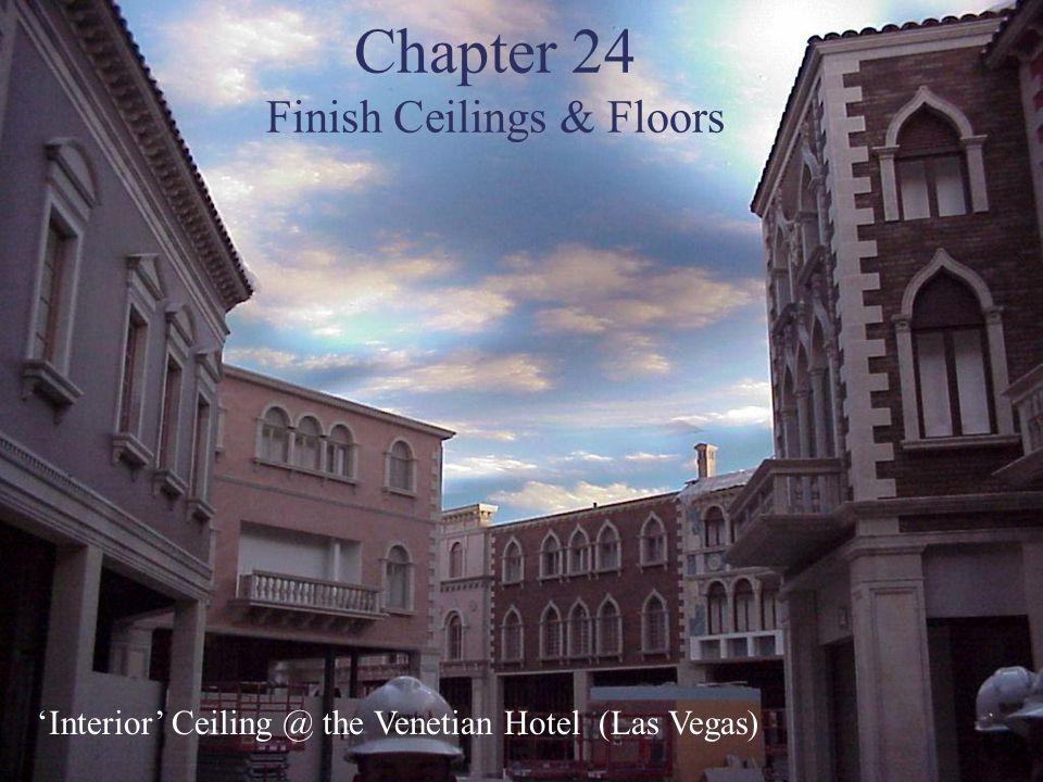 Chapter 24 Finish Ceilings & Floors Interior Ceiling @ the Venetian Hotel (Las Vegas)
