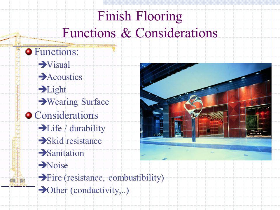 Finish Flooring Functions & Considerations Functions: Visual Acoustics Light Wearing Surface Considerations Life / durability Skid resistance Sanitati