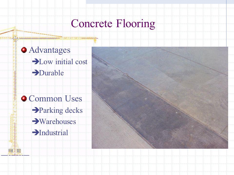 Concrete Flooring Advantages Low initial cost Durable Common Uses Parking decks Warehouses Industrial
