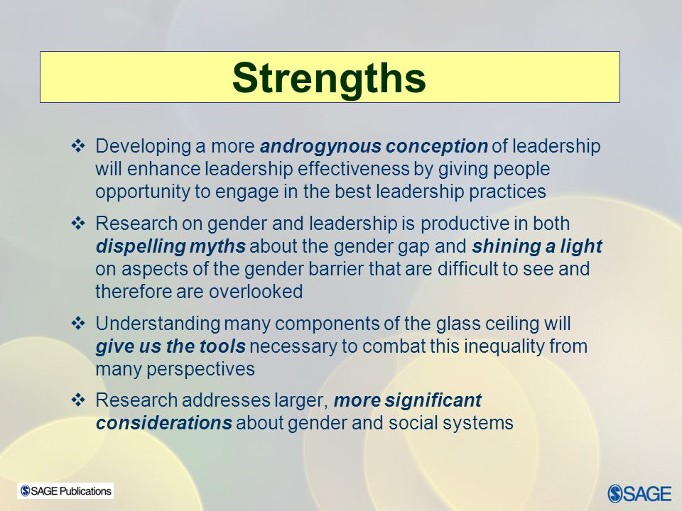 Strengths Developing a more androgynous conception of leadership will enhance leadership effectiveness by giving people opportunity to engage in the b