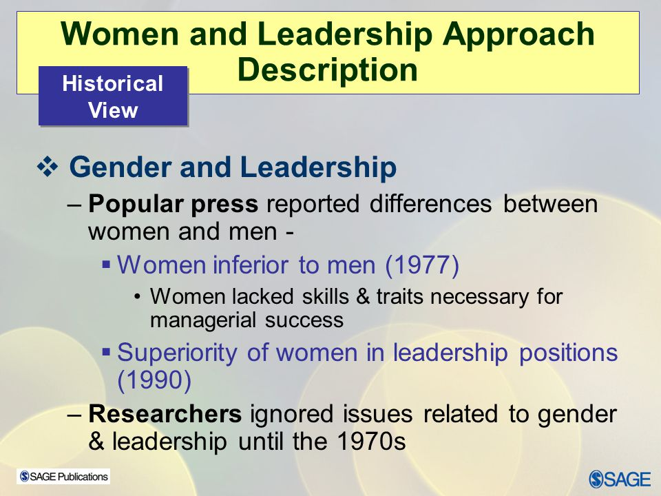 Women and Leadership Approach Description Gender and Leadership –Popular press reported differences between women and men - Women inferior to men (197