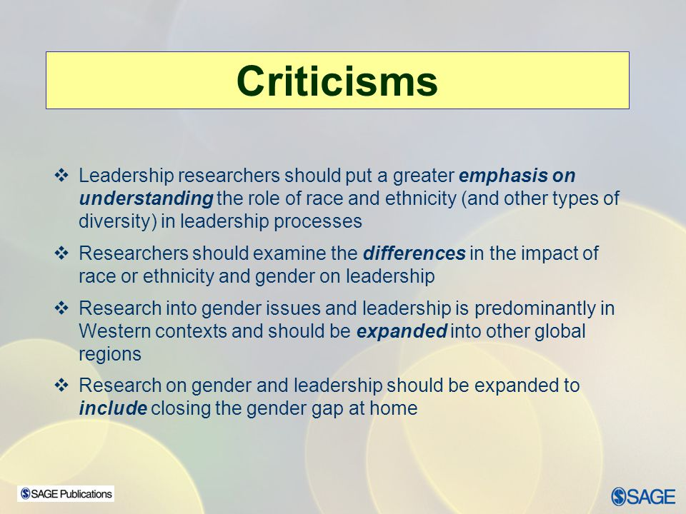 Criticisms Leadership researchers should put a greater emphasis on understanding the role of race and ethnicity (and other types of diversity) in lead