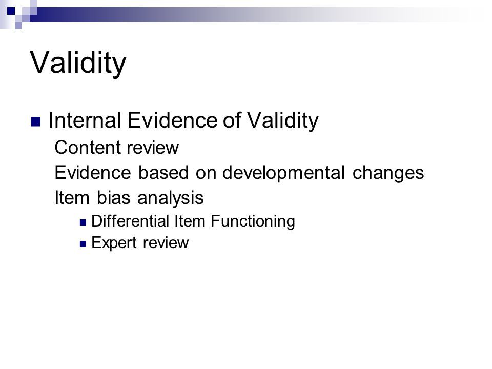 Validity Internal Evidence of Validity Content review Evidence based on developmental changes Item bias analysis Differential Item Functioning Expert
