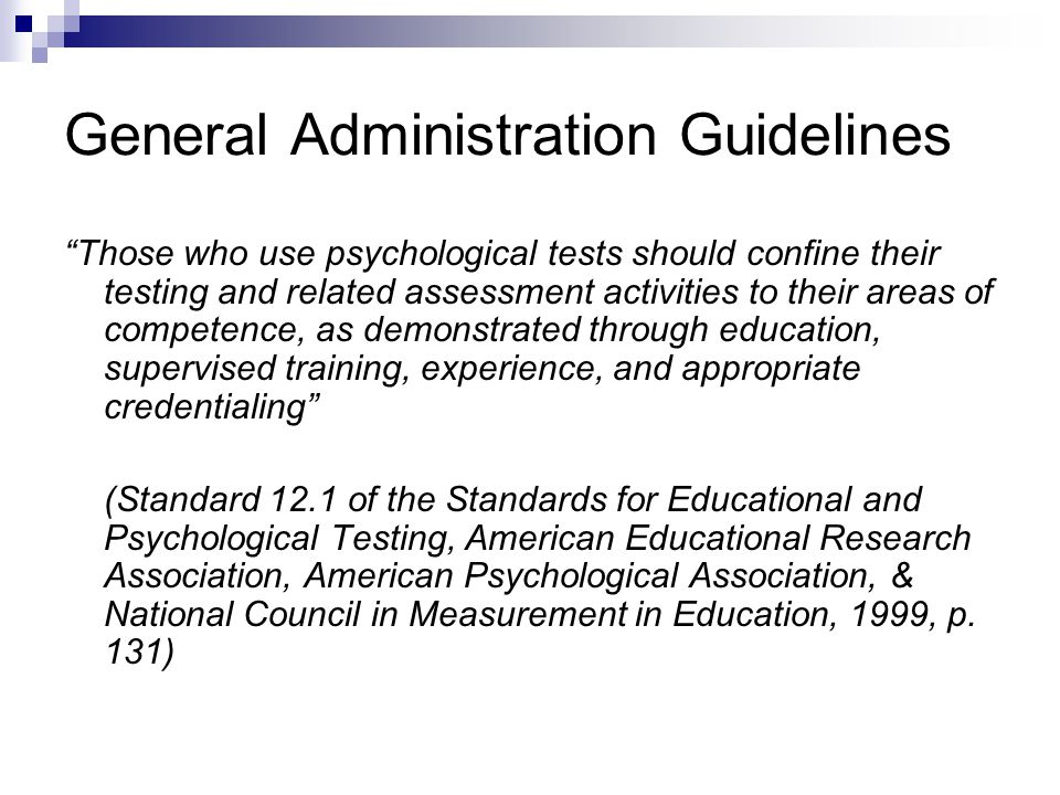 General Administration Guidelines Those who use psychological tests should confine their testing and related assessment activities to their areas of c