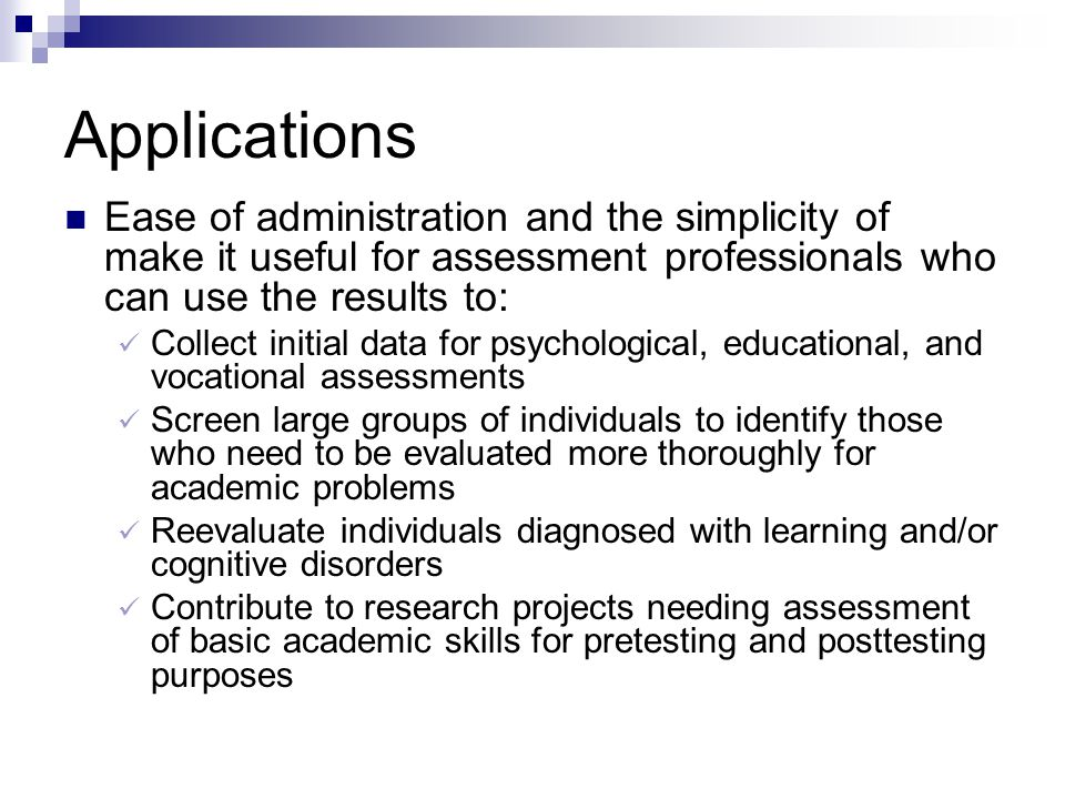 Applications Ease of administration and the simplicity of make it useful for assessment professionals who can use the results to: Collect initial data