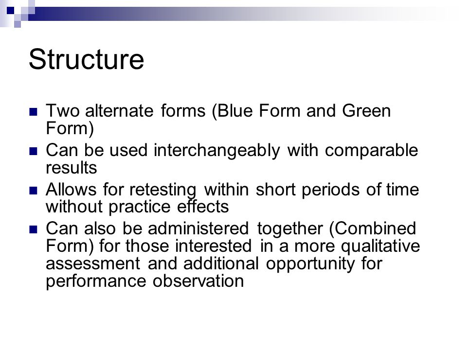 Structure Two alternate forms (Blue Form and Green Form) Can be used interchangeably with comparable results Allows for retesting within short periods