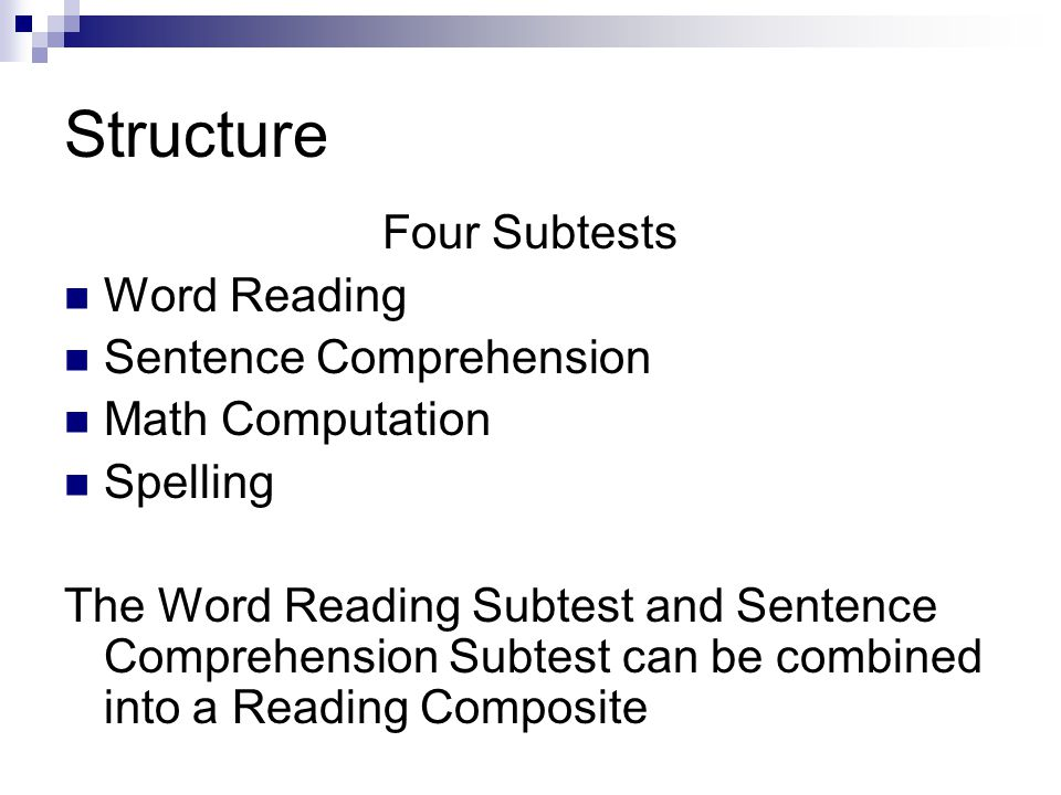 Structure Four Subtests Word Reading Sentence Comprehension Math Computation Spelling The Word Reading Subtest and Sentence Comprehension Subtest can