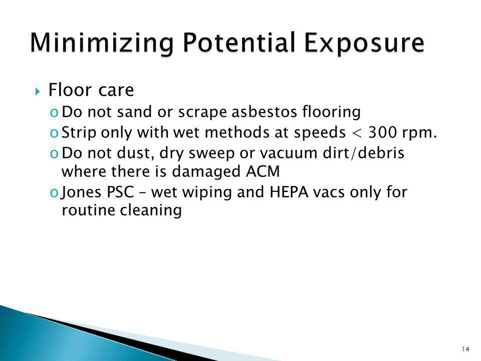 Floor care oDo not sand or scrape asbestos flooring oStrip only with wet methods at speeds < 300 rpm.