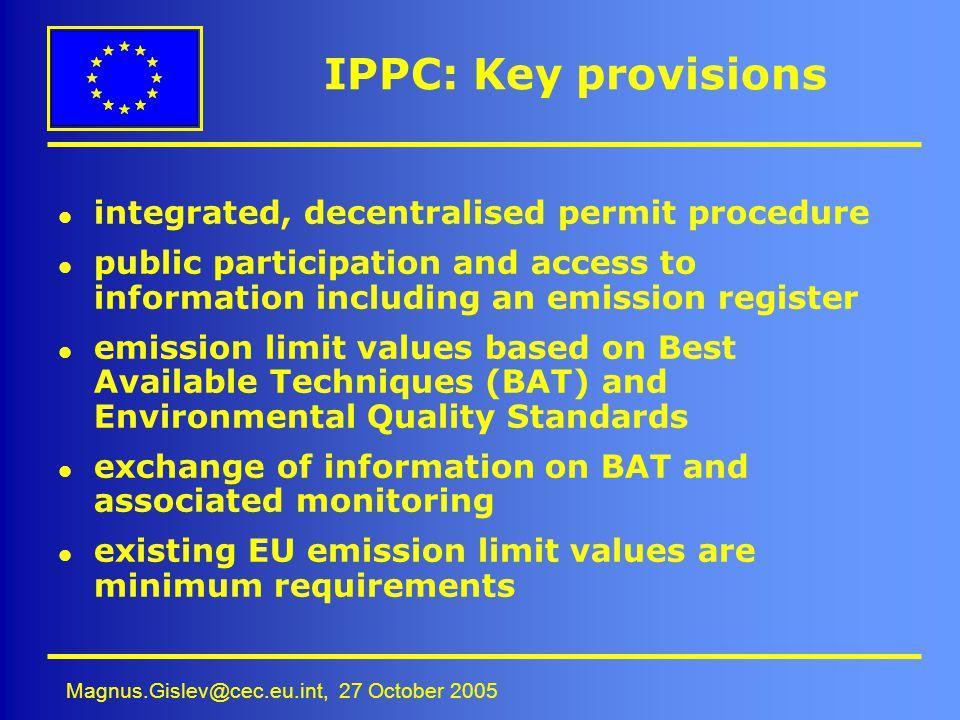 Magnus.Gislev@cec.eu.int, 27 October 2005 IPPC: Key provisions l integrated, decentralised permit procedure l public participation and access to infor