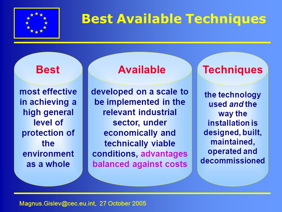 Magnus.Gislev@cec.eu.int, 27 October 2005 Best Available Techniques most effective in achieving a high general level of protection of the environment