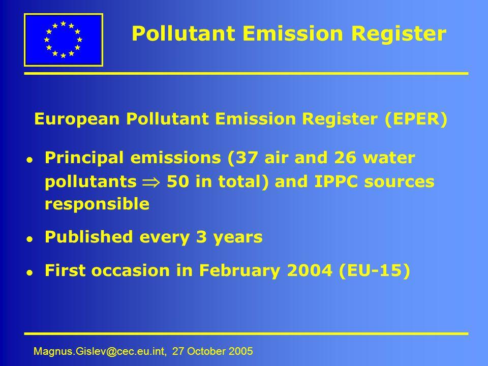 Magnus.Gislev@cec.eu.int, 27 October 2005 Pollutant Emission Register l Principal emissions (37 air and 26 water pollutants 50 in total) and IPPC sour