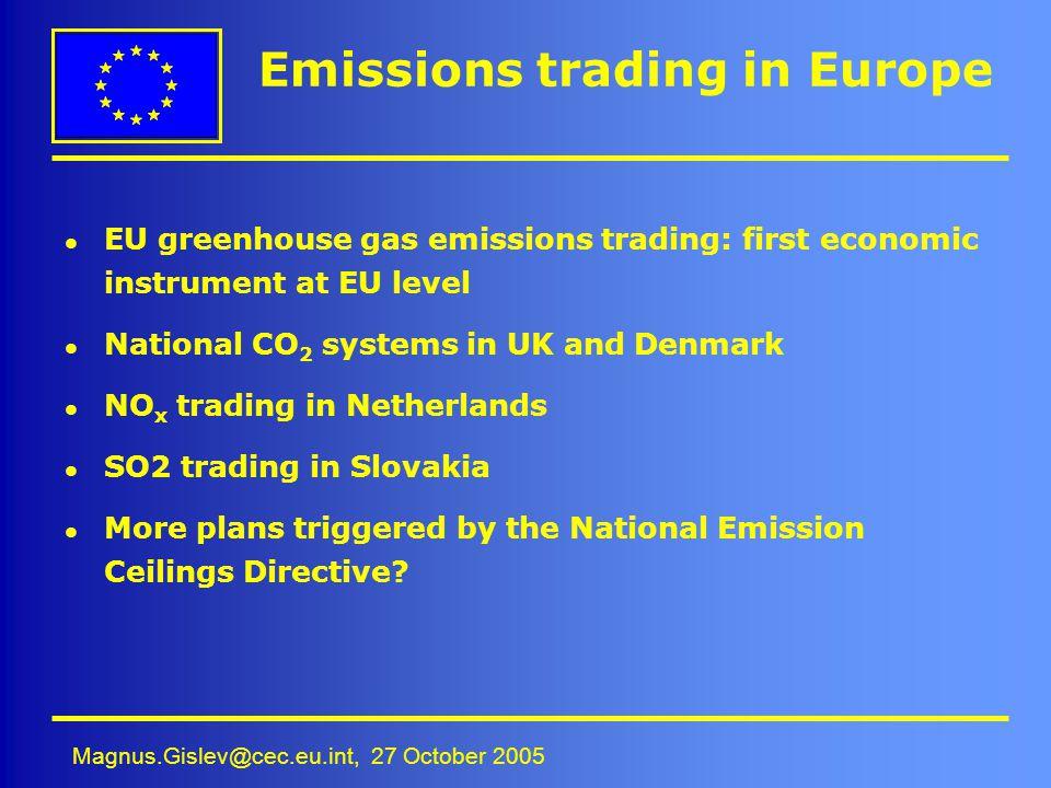 Magnus.Gislev@cec.eu.int, 27 October 2005 Emissions trading in Europe l EU greenhouse gas emissions trading: first economic instrument at EU level l N