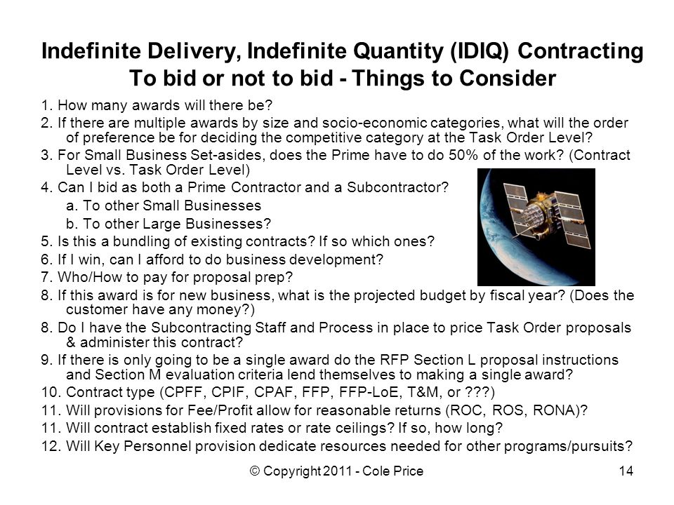 © Copyright 2011 - Cole Price14 Indefinite Delivery, Indefinite Quantity (IDIQ) Contracting To bid or not to bid - Things to Consider 1.