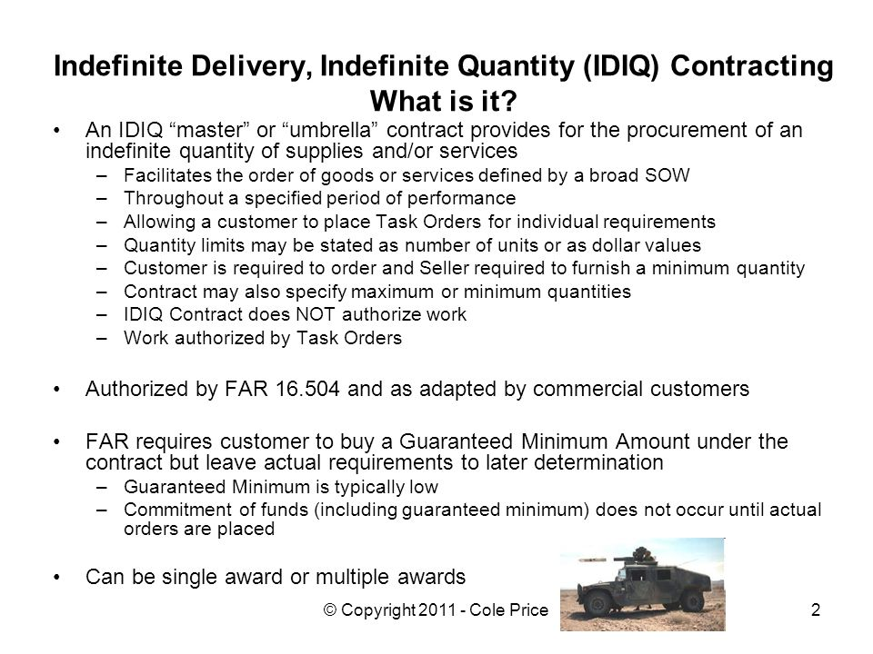 © Copyright 2011 - Cole Price2 Indefinite Delivery, Indefinite Quantity (IDIQ) Contracting What is it.