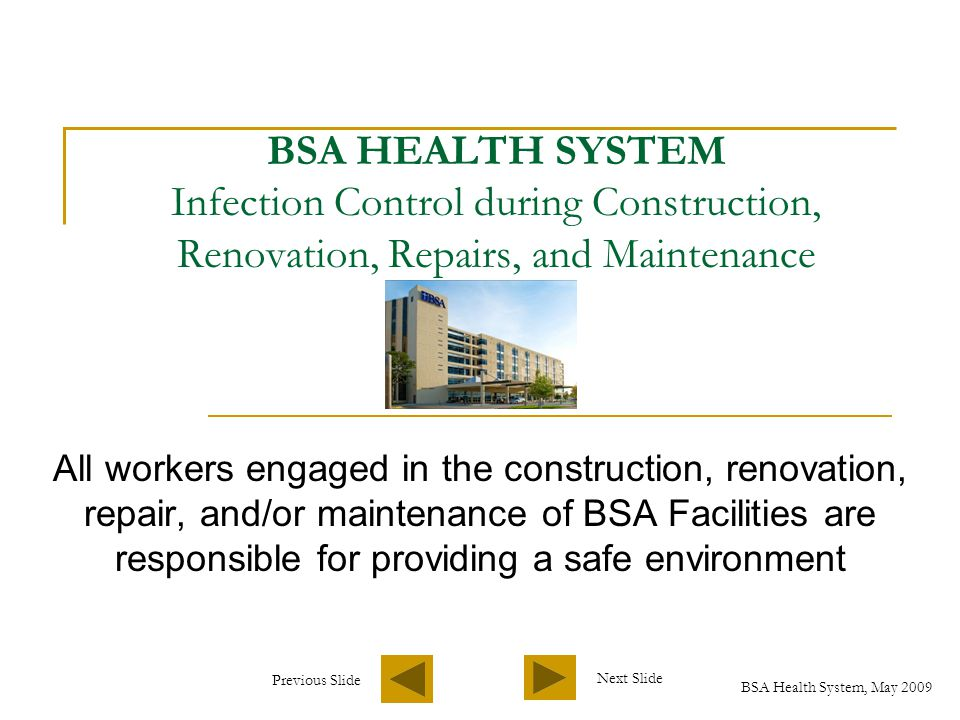 Previous Slide Next Slide BSA Health System, May 2009 Removing Trash and Debris All debris removed from construction site must be covered.