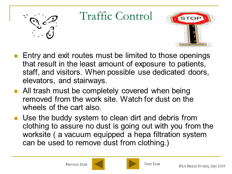 Previous Slide Next Slide BSA Health System, May 2009 Ventilation and Environmental Control If mandated by the ICRA, negative air pressure must be maintained in the construction area.