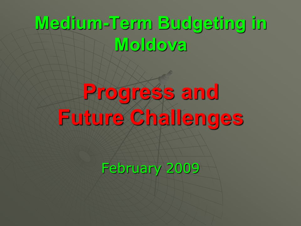Medium-Term Budgeting in Moldova Progress and Future Challenges February 2009