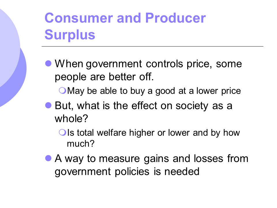 Consumer and Producer Surplus 1.Consumer surplus is the total benefit or value that consumers receive beyond what they pay for the good.
