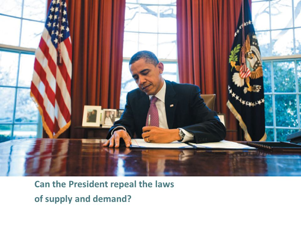 Can the President repeal the laws of supply and demand?