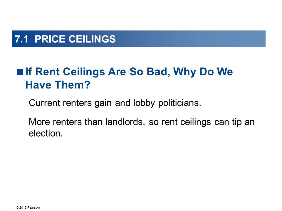 © 2013 Pearson 7.1 PRICE CEILINGS Current renters gain and lobby politicians.