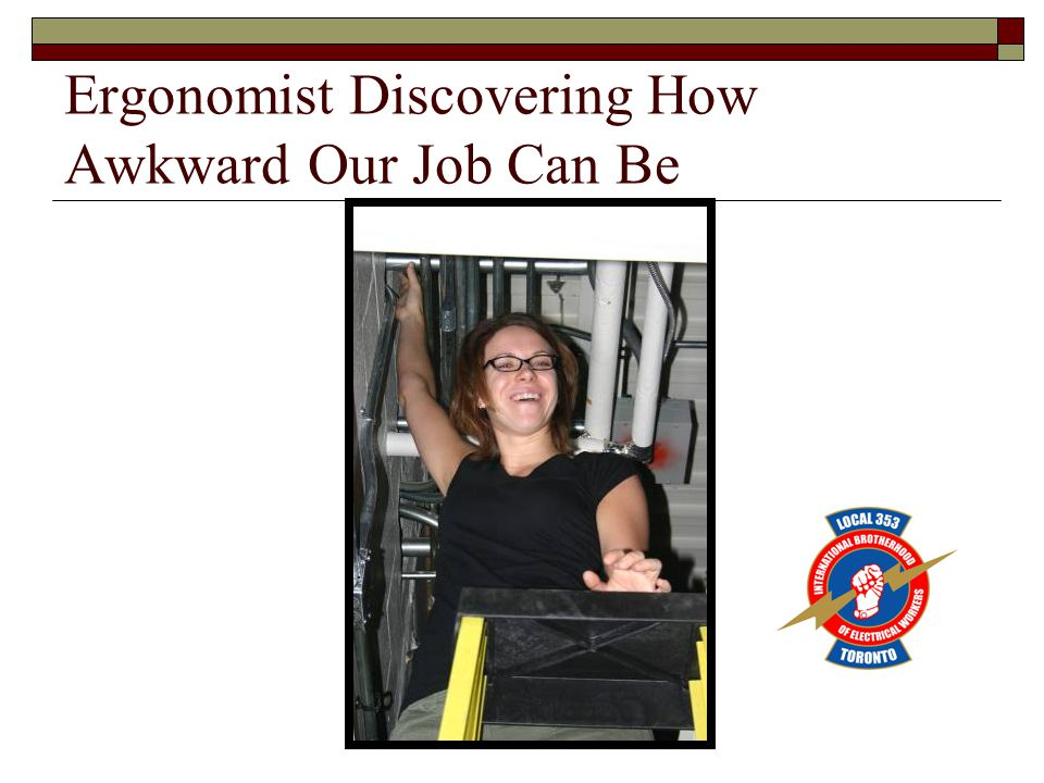 Ergonomist Discovering How Awkward Our Job Can Be